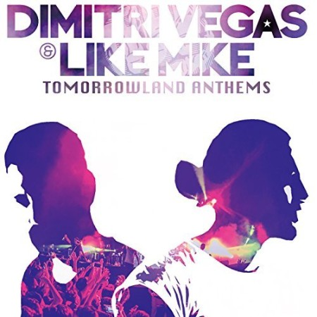 DIMITRI VEGAS & LIKE MIKE_Tomorrowland Anthems –The Best Of Dimitri Vegas & Like Mike-