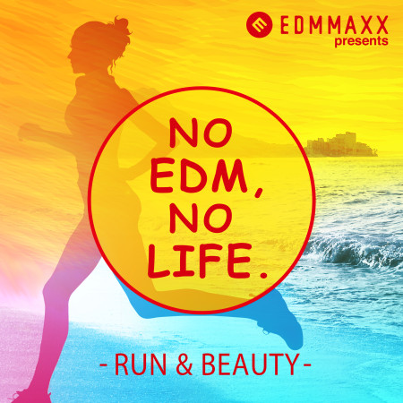 NO EDM, NO LIFE. -RUN & BEAUTY-